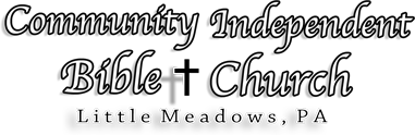 Community Independant Bible Church. Little Meadows, PA